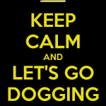 Keep Calm and Let's Go Dogging