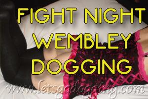 Fight night Wembley dogging