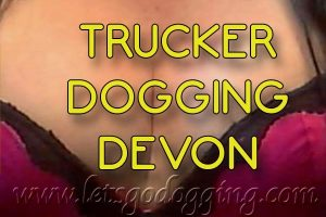 Trucker dogging Devon