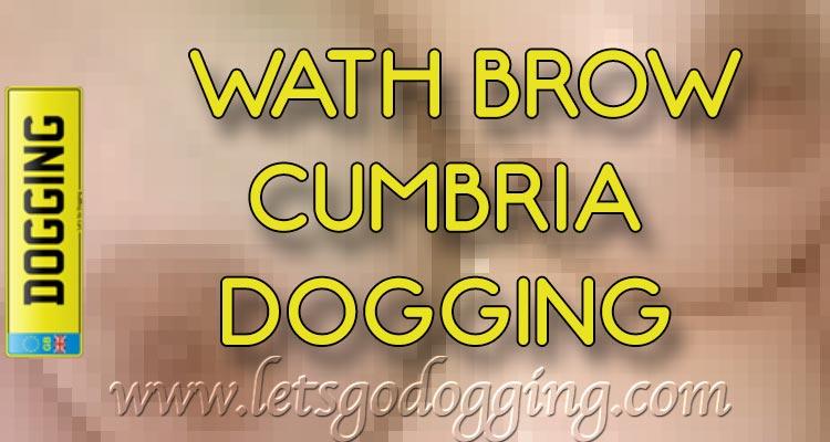 Wath Brow Cumbria dogging