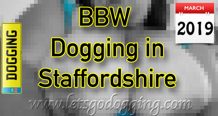 BBW dogging in Staffordshire